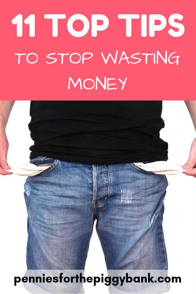 11 Top Tips to Stop Wasting Money