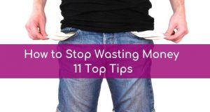 How to Stop Wasting Money - 11 Top Tips