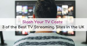 Slash You TV Costs: 3 of the Best TV Streaming Sites in the UK