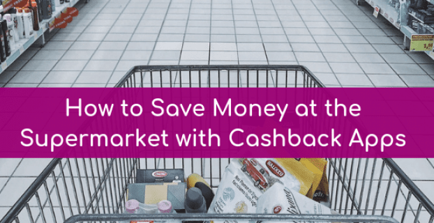 How to Save Money at the Supermarket with Cashback Apps