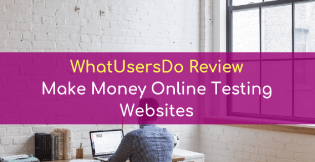WhatUsersDo Review: Make Money Online Testing Websites