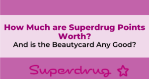 How much are Superdrug Points worth. And is the Beautycard any good